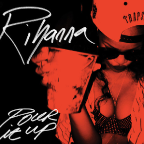 100 Plays Later: Pour It Up –Rihanna